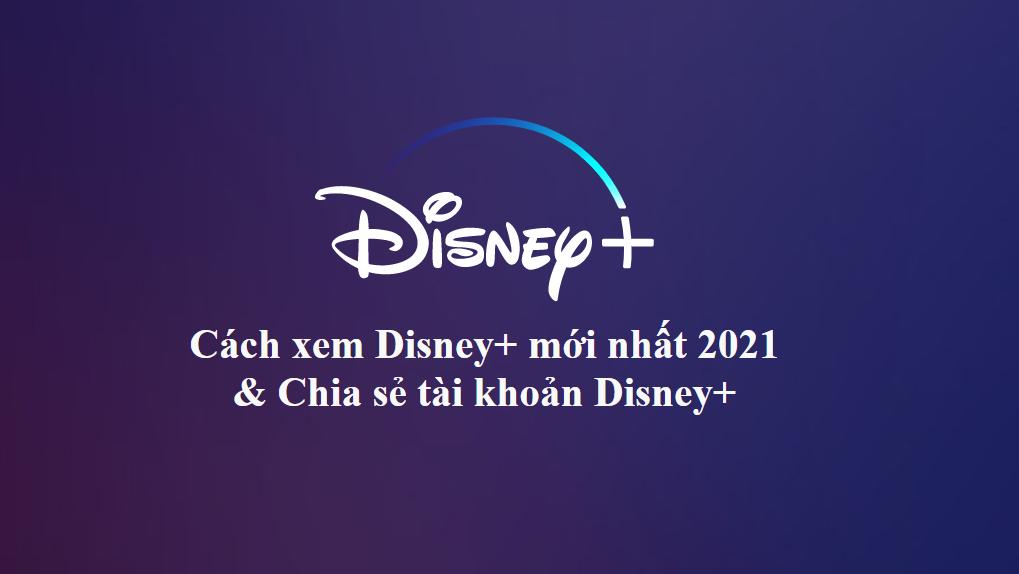 Cách xem Disney+ mới nhất 2021